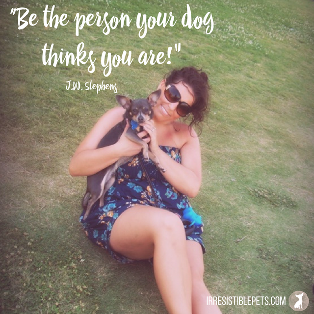 """Be the person your dog thinks you are!"" ― J.W. Stephens (1)"