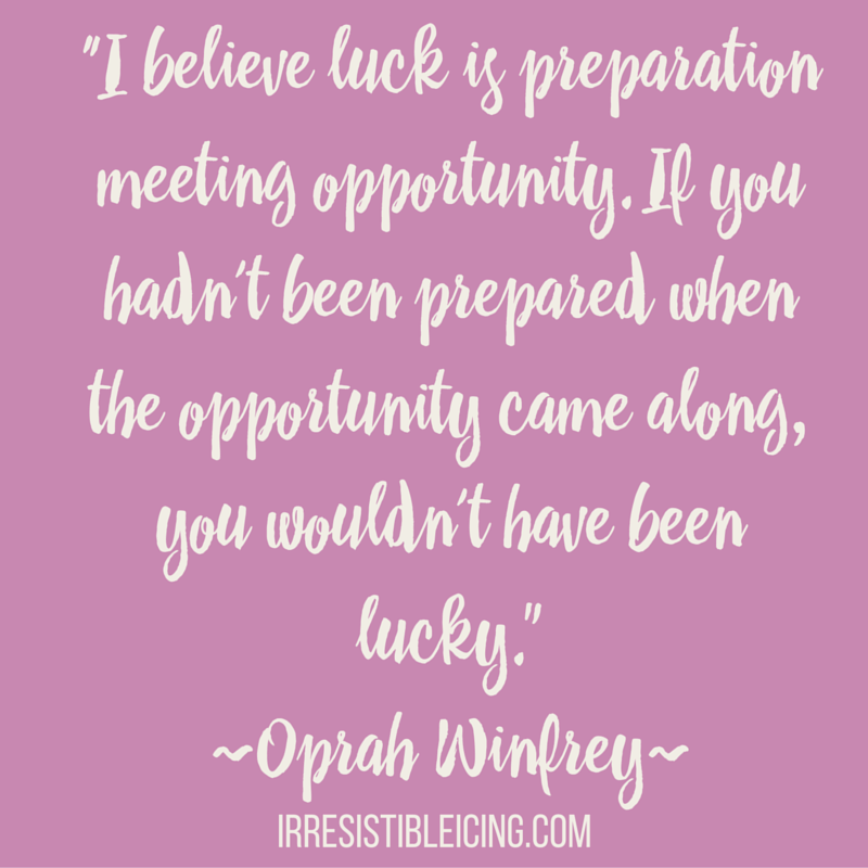 """I believe luck is preparation meeting opportunity. If you hadn't been prepared when the opportunity came along, you wouldn't have been lucky."" Oprah (1)"